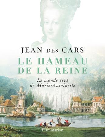 [Cars, Jean (des)] Le Hameau de la reine, le monde rêvé de Marie-Antoinette 97820812