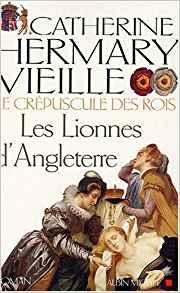 [Hermary-Vieille, Catherine] La Rose d'Anjou, Reines de coeur, Les lionnes d'Angleterre Lionne10