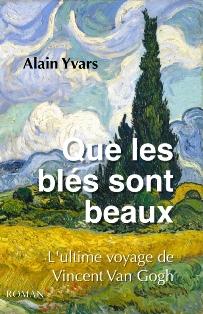 [Yvars, Alain] Que les blés sont beaux : l'ultime voyage de Vincent Van Gogh Que_le10