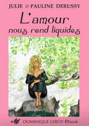 """[Editions Dominique Leroy] """"L'amour nous rend liquides"""" de Julie & Pauline Derussy /!\ 1couv-10"""