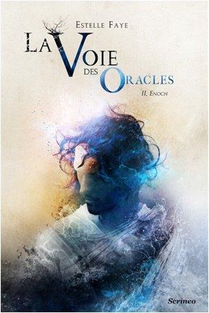 [Scrinéo] La Voie des oracles Tome 2: Enoch d'Estelle Faye Voie-d10