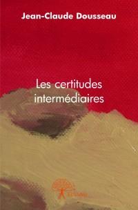 [Dousseau, Jean-Claude] Les certitudes intermédiaires Image_10
