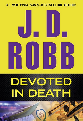 devoted in death - Lieutenant Eve Dallas - Tome 41: Pour l'amour du crime de Nora Roberts Devote10