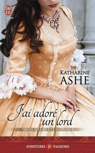 Trois Soeurs et un Prince - Tome 2 : J'ai adoré un Lord de Katharine Ashe J_ai_a10