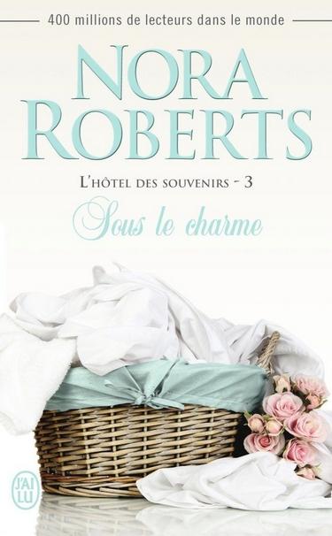 L'hôtel des souvenirs - Tome 3 : Sous le charme de Nora Roberts  Sous_l10