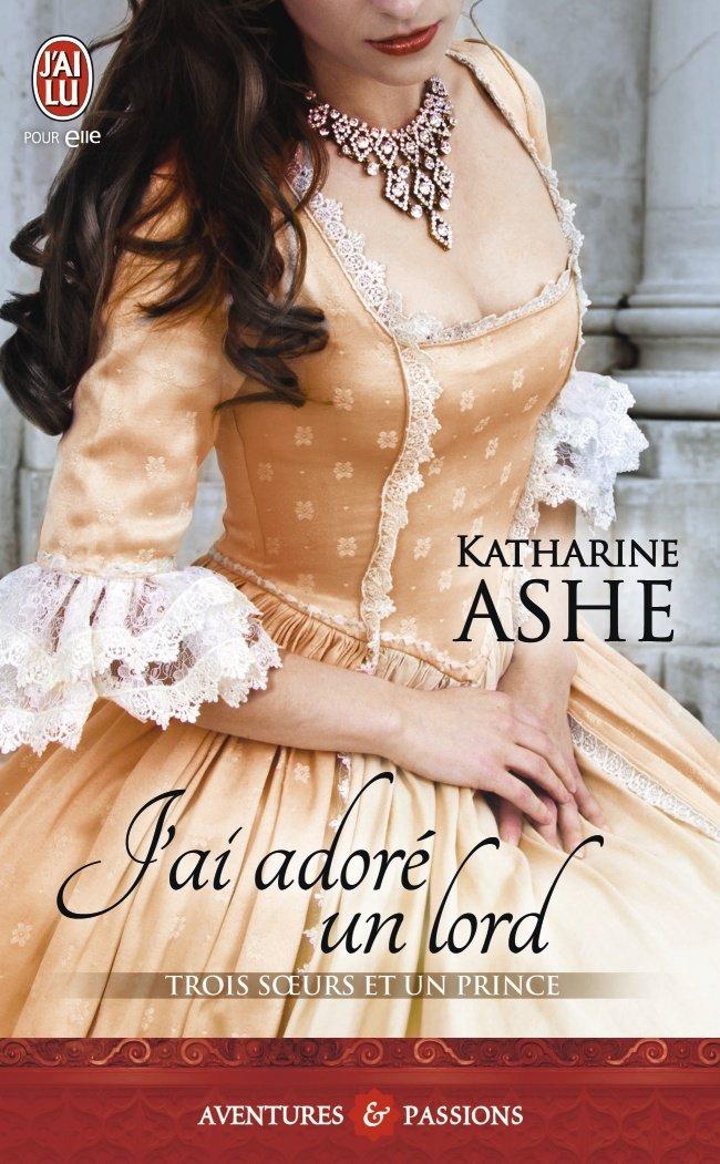 ASHE Katharine - TROIS SŒURS ET UN PRINCE - Tome 2 : J'ai adoré un Lord 719mzj10