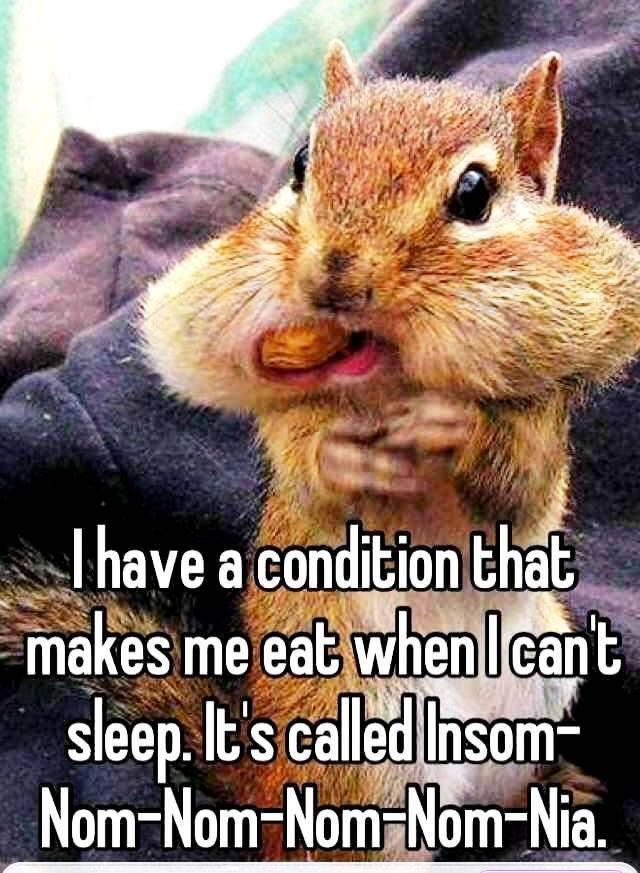 Medical condition.... ;o) Insomn10