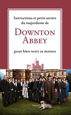 Livre :  Instructions et petits secrets du majordome de Downton Abbey pour bien tenir sa maison 97822210