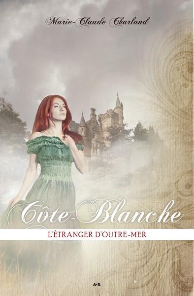 CHARLAND Marie-Claude - Côte-Blanche (tome 1): L'Étranger d'outre-mer Cbt115