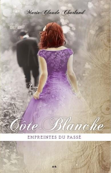 CHARLAND Marie-Claude - Côte-Blanche - tome 3 : Empreintes du passé Tome312