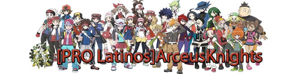 [PRO Latinos]ArceusKnights