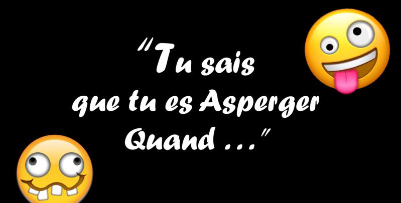 """""""Tu sais que tu es asperger quand..."""" (Jeu) 2asper11"""