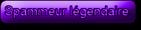 Spammeur Légendaire