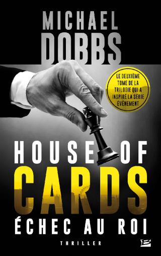 HOUSE OF CARDS (Tome 2) ÉCHEC AU ROI de Michael Dobbs 1503-h10