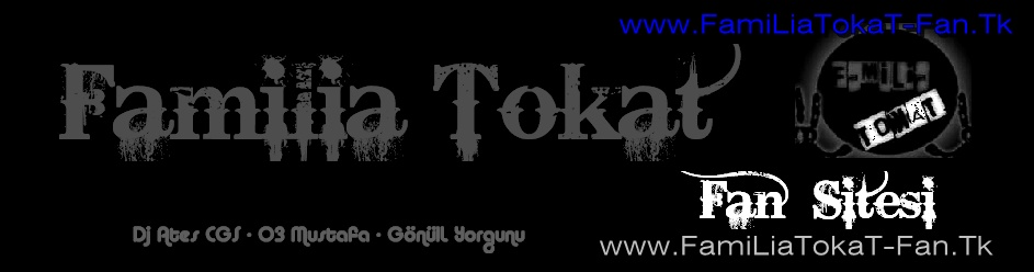 II www.FamiliaTokat-Fan.Tk II  FamiliaTokat Fan