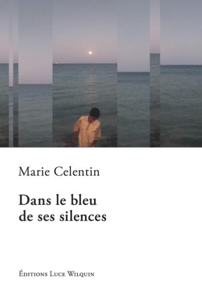 [Celentin, Marie] Dans le bleu de ses silences 26978_10
