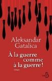 [Gatalica, Aleksandra] A la guerre comme à la guerre 418s7811
