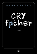 [Whitmer, Benjamin] Cry Father Cry10