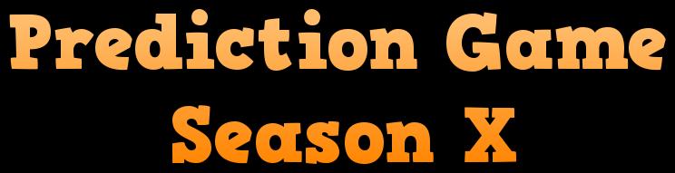 Prediction Game Season X Coolte48