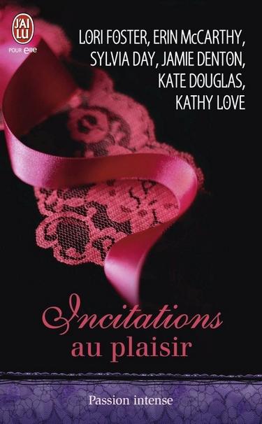 Incitations au Plaisir de Sylvia Day - Lori Foster - Erin McCarthy - Kate Douglas - Kathy Love - Jamie Denton Incita10