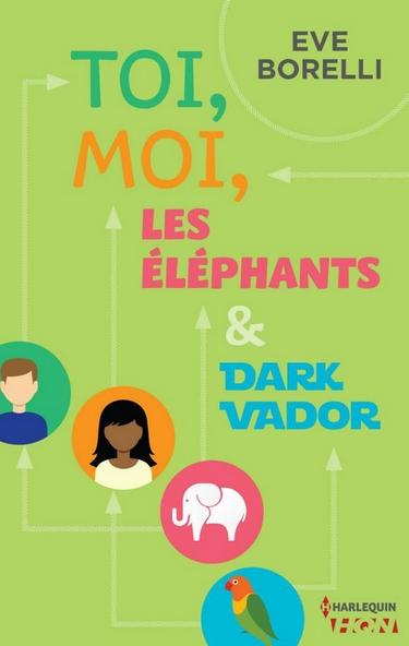 Toi, moi, les éléphants & Dark Vador / Le jour où ma vie a vraiment dérapé d'Eve Borelli Toi_mo10