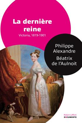 La dernière reine : Victoria (1819-1901) de Philippe Alexandre et Béatrix de l'Aulnoit 97822212