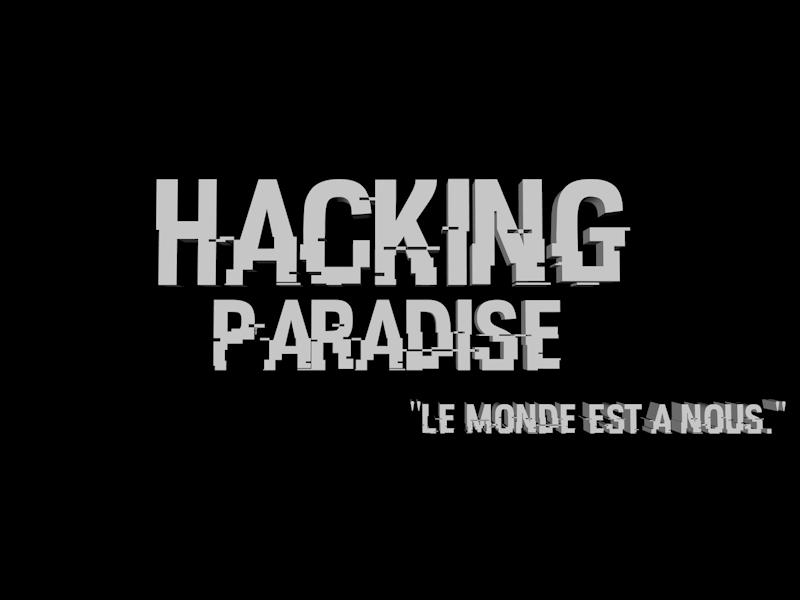 Hacking paradise: Le monde est à nous!