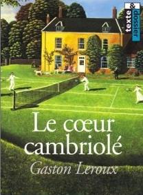 "Livre - ""Le Coeur Cambriolé"" de Gaston Leroux Lecoeu10"