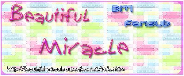 ~Beautiful Miracle~