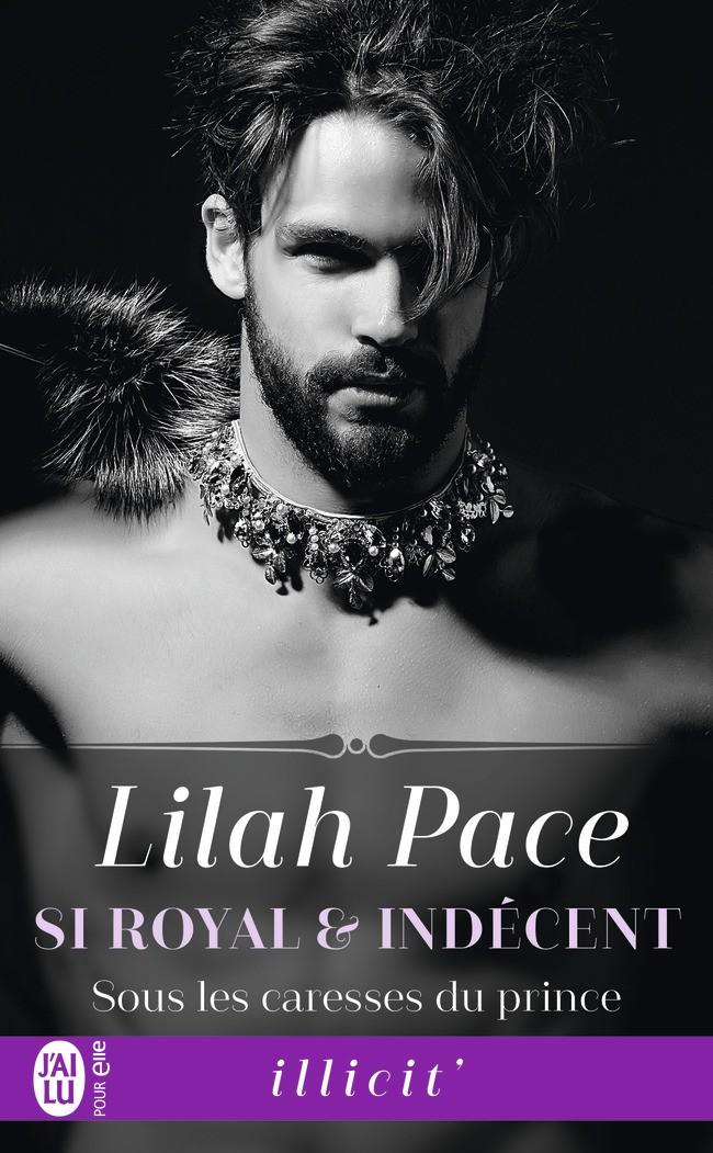 PACE Lilah - SI ROYAL & INDECENT - Tome 2 : Sous les caresses du prince -9782222