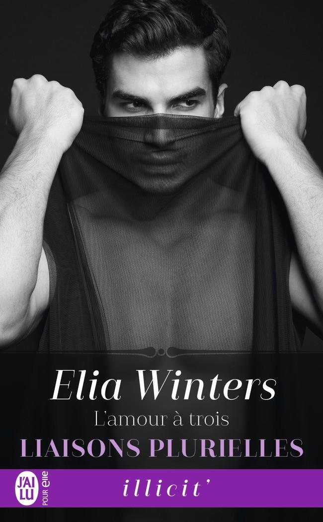 WINTERS Elia - LIAISONS PLURIELLES - Tome 1 : L'amour à trois -9782231