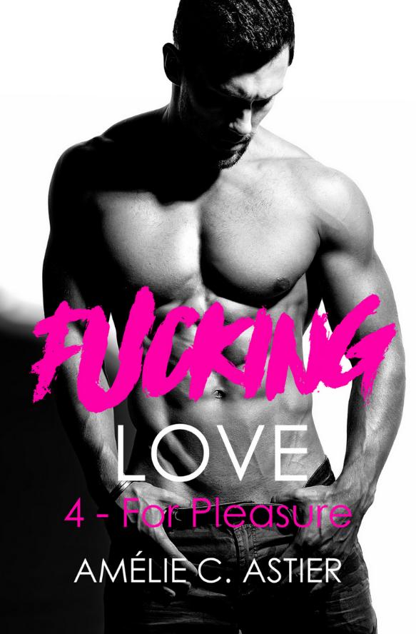 ASTIER Amélie C. - FUCKING LOVE - Tome 4 : For Pleasure Couv10