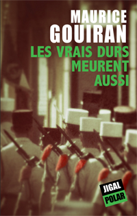 [Editions Jigal] Les vrais durs meurent aussi de Maurice Gouiran Vrais_10