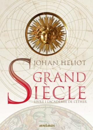 GRAND SIÈCLE (Tome 01) L'ACADÉMIE DE L'ÉTHER de Johan Heliot Grand-10