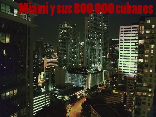 ¿QUIEN LEVANTÓ A MIAMI? ¿QUIEN HUNDIÓ A CUBA?  Cubano10