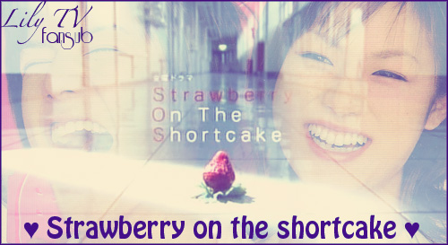 [Jdrama] Strawberry on the shortcake (1 à 10 COMPLET) Strawb10