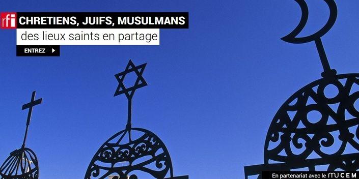 Chrétiens, juifs, musulmans : des lieux saints en partage. Webdoc10