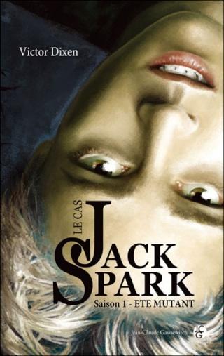 LE CAS JACK SPARK (Saison 1) ETE MUTANT de Victor Dixen 97823512