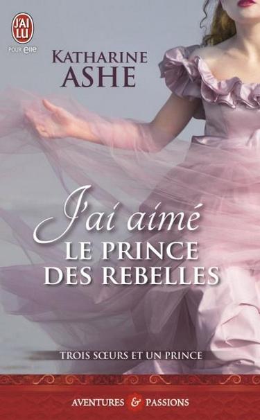 Trois soeurs et un prince - Tome 3 : J'ai aimé le prince des rebelles de Katharine Ashe J_ai_a10