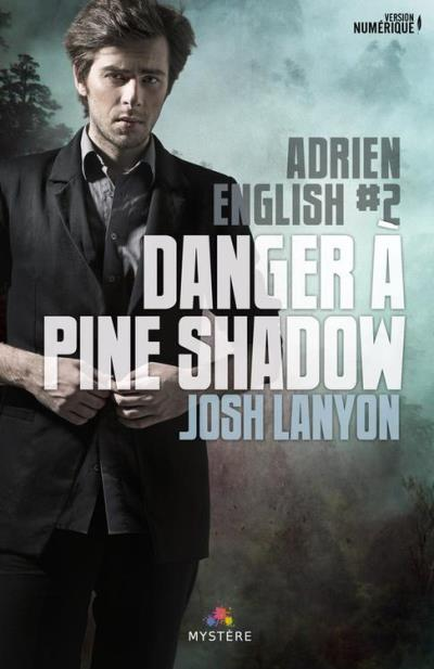 Adrien English - Tome 2  : Danger à Pine Shadow de Josh Lanyon 1507-010