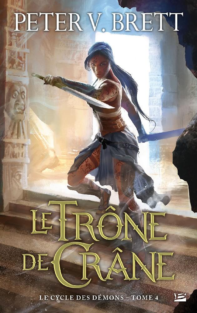 BRETT Peter V. - LE CYCLE DES DEMONS - Tome 4 : Le Trône de Crâne 1015-t10