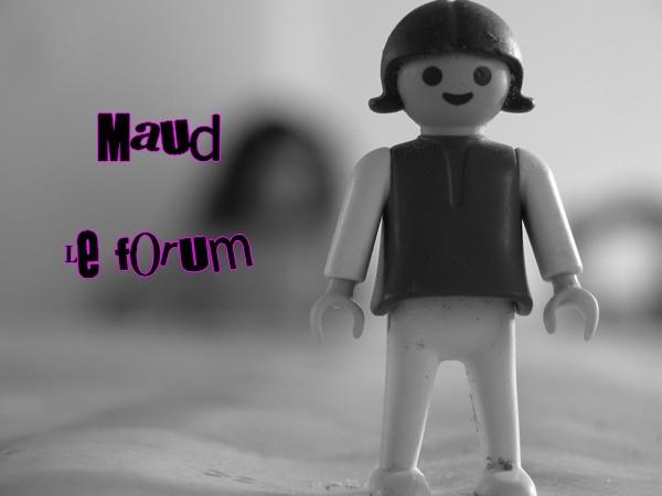 Maud un jour Maud pour toujours =)
