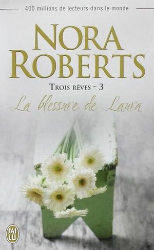 Trois rêves - Tome 3 : La blessure de Laura de Nora Roberts Bles10