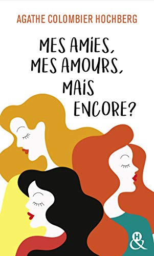 Mes amies, mes amours, mais encore ? d'Agathe Colombier Hochberg  Mes_am10