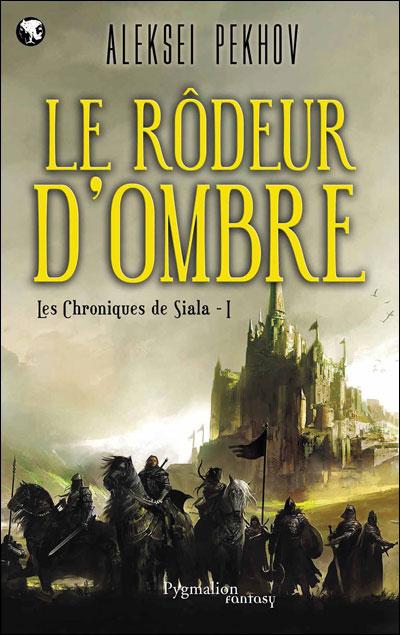LES CHRONIQUES DE SIALA (Tome 1) LE RÔDEUR D'OMBRE de Aleksei Pekhov Rodeur10