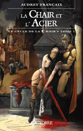 Cycle de la chair tome 1: la chair et l'acier- Audrey Françaix- Pour public averti- Livres11
