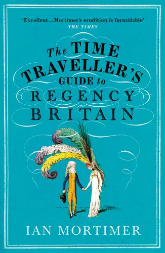 The Time Traveller's Guide to Regency Britain d'Ian Mortimer 45a9fe10