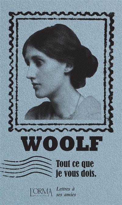 Tout ce que je vous dois : lettres à ses amies de Virginia Woolf Woolf10