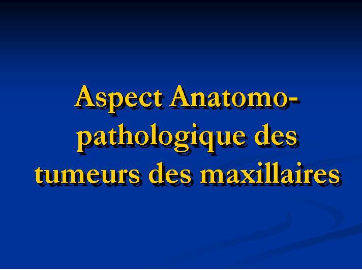 Aspect anatomo-pathologique des tumeurs des maxillaires Sans_t15