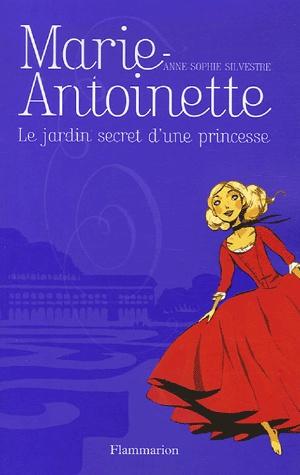 [Silvestre, Anne-Sophie] Marie-Antoinette. Le jardin secret d'une princesse Marie_10